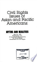 Civil rights issues of Asian and Pacific Americans : myths and realities : May 8-9, 1979, Washington, D.C., : a consultation