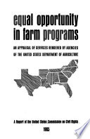 Equal opportunity in farm programs; an appraisal of services rendered by agencies of the United States Department of Agriculture; a report