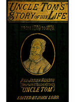 "Thumbnail for ""Uncle Tom's story of his life"" an autobiography of the Rev. Josiah Henson (Mrs. Harriet Beecher Stowe's ""Uncle Tom"") : from 1789 to 1876"