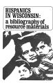 Hispanics in Wisconsin: a bibliography of resource materials