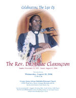 Celebrating the life of the Rev. Dr. Isaac Clarington, Wednesday, August 18, 2004, 11:00 a.m., Greater Quinn African Methodist Episcopal Church, 13501 Rose Parks Blvd., Detroit, Michigan 48238, the Reverend Daniel J. Reid, pastor, esq., the Reverend Harold C. Higgins, presiding elder, South District, AME Church, the Reverend Philip Robert Cousin, presiding bishop 4th Episcopal District African Methodist Episcopal Church