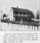 Here is where John Brown lived on Dr. Booth Kennedy's farm in Maryland, six miles from Harper's Ferry, Sunday night, October 16, 1859