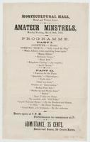 Horticultural Hall, Broad and Walnut Street. Amateur Minstrels, Monday evening, March 28th, 1864: Programme. ... Doors open at 7 P.M. Performance to commence at 7 1/2. Admittance, 25 cents. Reserved seats, 25 cents extra