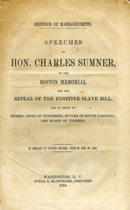 Defence of Massachusetts: Speeches of Hon. Charles Sumner, on the Boston memorial for the repeal of the Fugitive slave bill, and in reply to Messrs. Jones of Tennessee, Butler of South Carolina, and Mason of Virginia