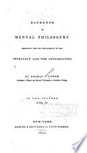 Elements of mental philosophy : embracing the two departments of the intellect and the sensibilities