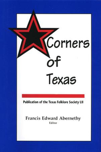 Corners of Texas Publications of the Texas Folklore Society, Number 52 Publications of the Texas Folklore Society