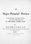 The Negro pictorial review of the Great World War; A visual narrative of the Negro's glorious part in the world's greatest war; By M. V. Lynk, D.S., M.D., LL.B.; President of University of West Tennessee, author of the Afro-American School Speaker and Gems of Literature and The Black Troopers or daring Deeds of Negro Soldiers in the Spanish-American War. [Title page]