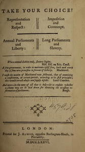 Take your choice! : representation and respect, imposition and contempt : annual parliaments and liberty, long parliaments and slavery