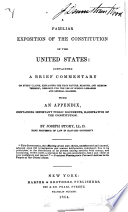 Thumbnail for A familiar exposition of the Constitution of the United States : containing a brief commentary on every clause, explaining the true nature, reasons, and objects thereof : designed for the use of school libraries and general readers, with an appendix, containing important public documents, illustrative of the Constitution