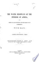 The water highways of the interior of Africa, with notes on slave hunting and the means of its suppression With maps