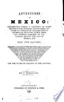 Adventures in Mexico: experienced during a captivity of seven months in the interior--having been captured at Camargo, by Canales' band of guerrillas ... and sold into slavery ... final escape, and perilous journey to the United States--with a view of the present war...
