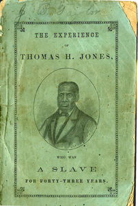 The experience of Thomas H. Jones, who was a slave for forty-three years Written by a friend, as related to him by Brother Jones