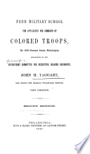 Free military school for applicants for command of colored troops, no. 1210 chestnut street, Philadelphia, established by the Supervisory committee for recruiting colored regiments, John H. Taggart, chief predeptor