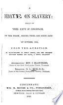 A debate on slavery : held in the city of Cincinnati, on the first, second, third, and sixth days of October, 1845, upon the question: is slavery in itself sinful, and the relation between master and slave, a sinful relation? Affirmative: Rev. J. Blanchard. Negative: N.L. Rice
