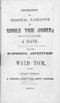 Experience and personal narrative of Uncle Tom Jones, who was for forty years a slave. Also The surprising adventures of Wild Tom, of the island retreat, a fugitive Negro from South Carolina. [title page]