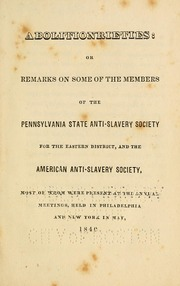 Abolitionrieties, or, Remarks on some of the members of the Pennsylvania State Anti-Slavery Society for the eastern district, and the American Anti-Slavery Society : most of whom were present at the annual meetings, held in Philadelphia and New York in May, 1840