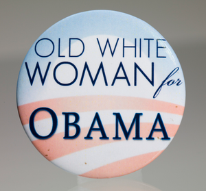 "Pinback button for Barack Obama campaign with ""Old White Woman for Obama"" slogan"