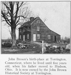 John Brown's birth-place at Torrington, Connecticut, where he lived until five years old, when his father moved to Hudson, Ohio; It is now owned by the John Brown Historical Society at Torrington