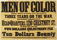 Men of color willing to enlist in the service of the United States for three years or the war, can present themselves at head-quarters, 1210 Chestnut St. be enrolled and get two dollars enlistment fee and ten dollars bounty