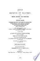 Bible defence of slavery; or, The origin, history, and fortunes of the Negro race, as deduced from history, both sacred and profane, their natural relations, moral, mental and physical, to the other races of mankind, compared and illustrated, their future destiny predicted, etc. To which is added a plan of national colonization adequate to the entire removal of the free Blacks, and all that may hereafter become free, in a manner harmonizing with the peace and well-being of both races
