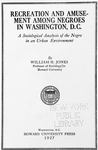 Recreation and amusement among Negroes in Washington, D.C. : a sociological analysis of the Negro in an urban environment; By William H. Jones, Professor of Sociology in Howard University. [Title page]