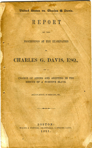 Report of the proceedings at the examination of Charles G. Davis, Esq., on a charge of aiding and abetting in the rescue of a fugitive slave