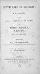 Slave life in Georgia; a narrative of the life, sufferings, and escape of John Brown, a fugitive slave, now in England. Edited by L. A. Chamerovzow. [title page]