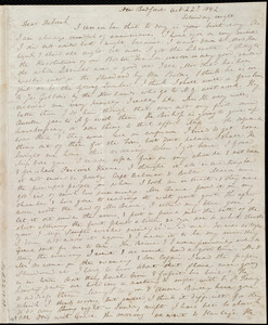 Letters from Anne Warren Weston, New Bedford, [Mass.], to Deborah Weston and Caroline Weston, Oct. 22'd, 1842. Saturday night. [And 26 Oct. 1842,] Wednesday noon