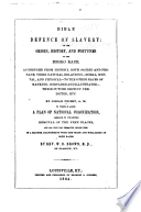 Bible defence of slavery ; or, The origin, history and fortunes of the negro race Slavery as it relates to the negro or African race