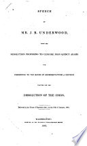 Speech of Mr. J.R. Underwood, upon the resolution proposing to censure John Quincy Adams for presenting to the House of Representatives a petition praying for the dissolution of the Union : delivered in the House of Representatives on the 27th of January, 1842