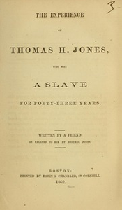 The experience of Thomas H. Jones, : who was a slave for forty-three years