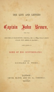 The life and letters of Captain John Brown : who was executed at Charlestown, Virginia, Dec. 2, 1859, for an armed attack upon American slavery; with notices of some of his confederates