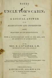Notes on Uncle Tom's cabin: being a logical answer to its allegations and inferences against slavery as an institution. With a supplementary note on the key, and an appendix of authorities