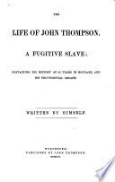 The life of John Thompson, a fugitive slave; containing his history of 25 years in bondage, and his providential escape