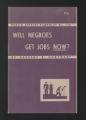 Print materials. Will Negroes get Jobs now?, 1945. (Box 34, Folder 68)