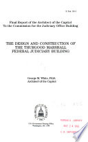The Design and construction of the Thurgood Marshall Federal Judiciary Building : final report of the Architect of the Capitol to the Commission for the Judiciary Office Building