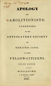 An apology for abolitionists : addressed by the Anti-slavery Society of Meriden, Conn., to their fellow-citizens