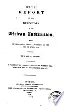 """Special report of the directors of the African Institution : made at the annual general meeting, on the 12th of April, 1815 : respecting the allegations contained in a pamphlet entitled """"A letter to William Wilberforce, esq. &c. By R. Thorpe, esq. &c."""""""