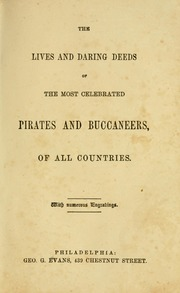The Lives and daring deeds of the most celebrated pirates and buccaneers of all countries