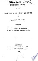 Fire-side piety, or, The duties and enjoyments of family religion