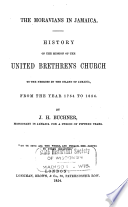 The Moravians in Jamaica : history of the mission of the United Brethren's Church to the Negroes in the Island of Jamaica from the year 1754 to 1854