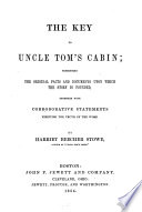 A key to Uncle Tom's cabin : presenting the original facts and docments upon which the story is founded : together with corroborative statements verifying the truth of the work