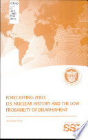 Forecasting zero : U.S. nuclear history and the low probability of disarmament