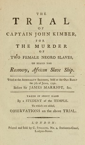 The trial of Captain John Kimber, for the murder of two female Negro slaves, on board the Recovery, African slave ship : tried at the Admiralty Sessions, held at the Old Baily, the 7th of June, 1792...