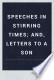 Speeches in stirring times; and, Letters to a son /