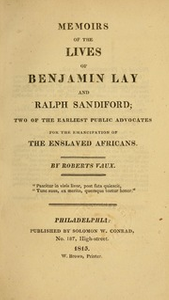 Memoirs of the lives of Benjamin Lay and Ralph Sandiford : two of the earliest public advocates for the emancipation of the enslaved Africans