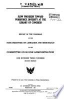 Slow progress toward workforce diversity at the Library of Congress : report of the Chairman of the Subcommittee on Libraries and Memorials to the Committee on House Administration, One Hundred Third Congress, second session