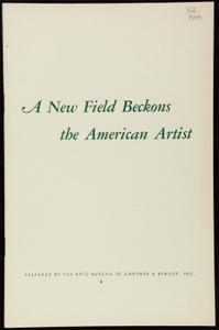New field beckons the American artist, vol. 1, no. 3, prepared by the Arts Bureau of Gartner & Bender, Inc., 510 Madison Avenue, New York, New York
