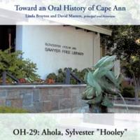 """Toward an oral history of Cape Ann : Ahola, Sylvester """"Hooley"""""""