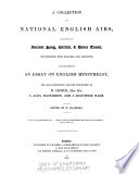 A collection of national English airs, : consisting of ancient song, ballad, & dance tunes, interspersed with remarks and anecdote, and preceded by an essay on English minstrelsy.